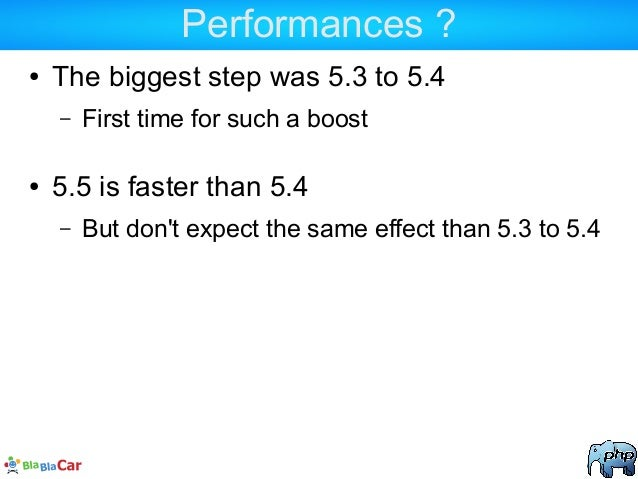 Performances ? ● The biggest step was 5.3 to 5.4 – First time for such a boost ● 5.5 is faster than 5.4 – But don't expect...