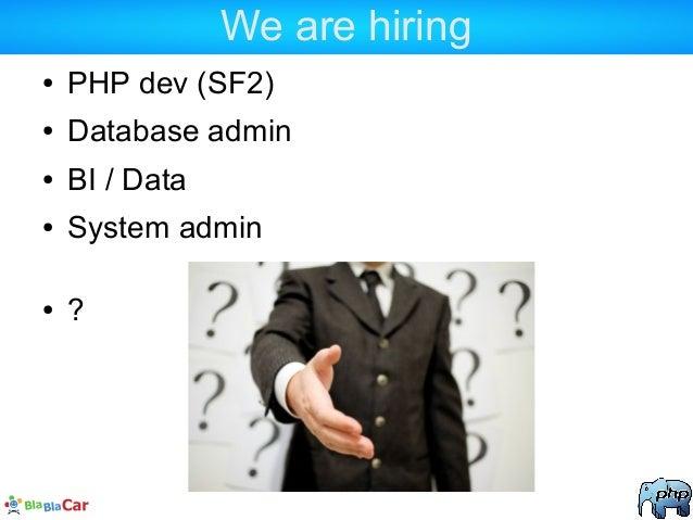We are hiring ● PHP dev (SF2) ● Database admin ● BI / Data ● System admin ● ?