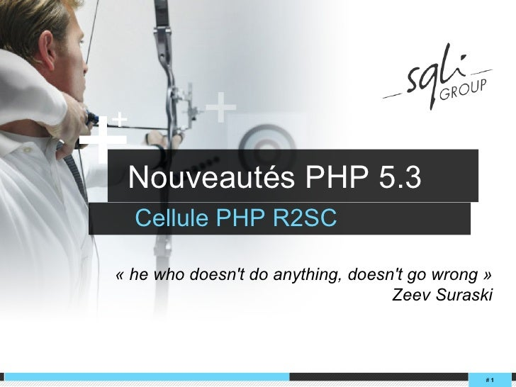 Nouveautés PHP 5.3  <ul><li>Cellule PHP R2SC </li></ul>#   «he who doesn't do anything, doesn't go wrong» Zeev Suraski
