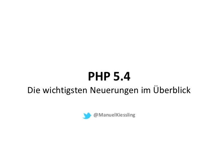PHP 5.4Die wichtigsten Neuerungen im Überblick               @ManuelKiessling