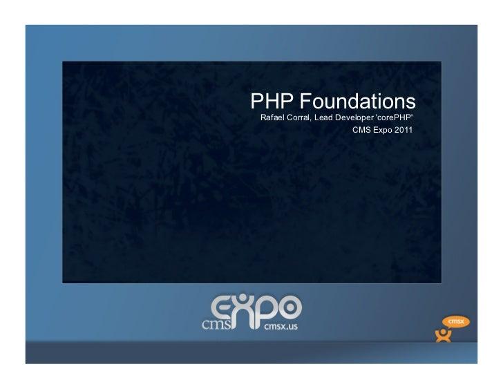 PHP FoundationsRafael Corral, Lead Developer corePHP                       CMS Expo 2011