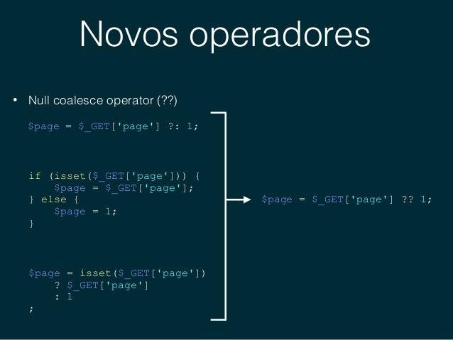 Novos operadores • Operador de comparação combinado (Spaceship operator) (<=>) 1 // Integers 2 echo 1 <=> 1; // 0 3 echo 2...