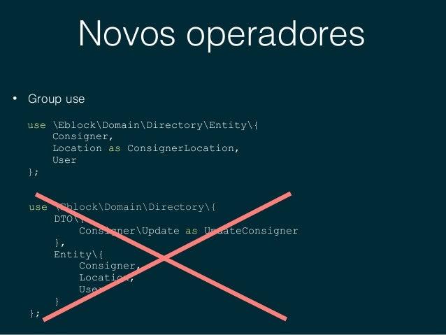 Novos operadores • Unicode escape syntax (u) ❤ (0x2764) // <3 no PHP 5 $char = html_entity_decode('&#x10084', 0, 'UTF-8');...