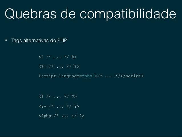 Quebras de compatibilidade • Construtores do PHP 4 1 class Post { 2 public function post() { 3 echo 'post'; 4 } 5 } $post ...