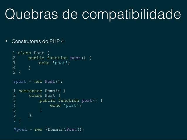 Quebras de compatibilidade • Mudanças de sintaxe (Uniform variable syntax) • Novas combinações de operadores $foo()['bar']...