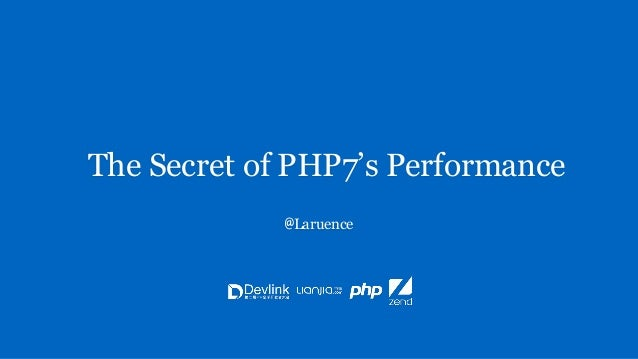 The Secret of PHP7's Performance @Laruence