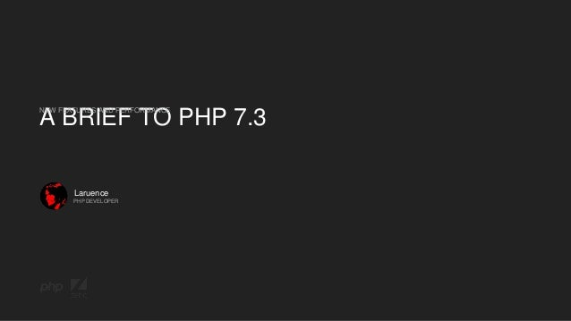 Laruence A BRIEF TO PHP 7.3 NEW FEATURES AND PERFORMANCE PHP DEVELOPER