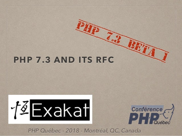 PHP 7.3 AND ITS RFC PHP 7.3 beta 1 PHP Québec - 2018 - Montréal, QC, Canada