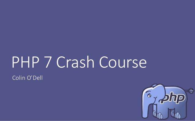 PHP 7 Crash Course Colin O'Dell