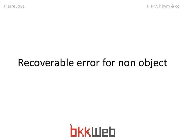 Pierre Joye PHP7, hhvm & co  Recoverable error for non object