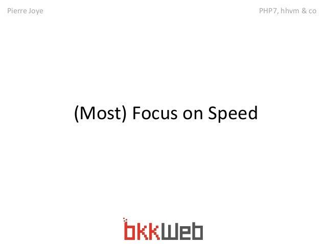 Pierre Joye PHP7, hhvm & co  (Most) Focus on Speed