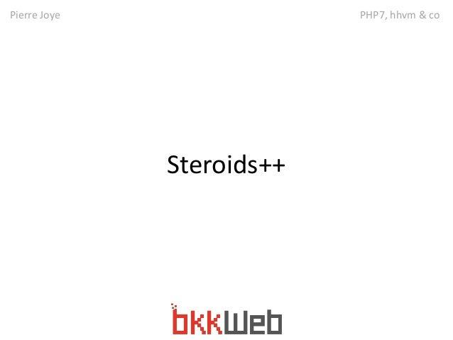 Pierre Joye PHP7, hhvm & co  Steroids++