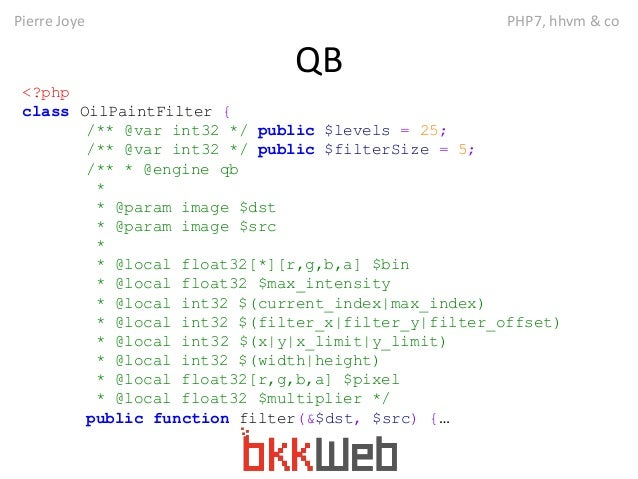 Pierre Joye PHP7, hhvm & co  QB  <?php  class OilPaintFilter {  /** @var int32 */ public $levels = 25;  /** @var int32 */ ...