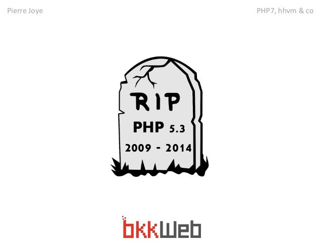 Pierre Joye PHP7, hhvm & co  PHP 5.3  2009 - 2014