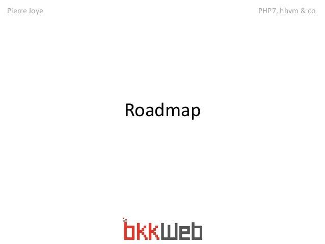 Pierre Joye PHP7, hhvm & co  Roadmap