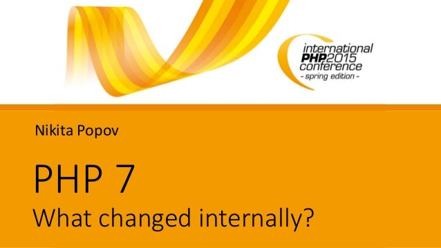PHP 7 What changed internally? Nikita Popov