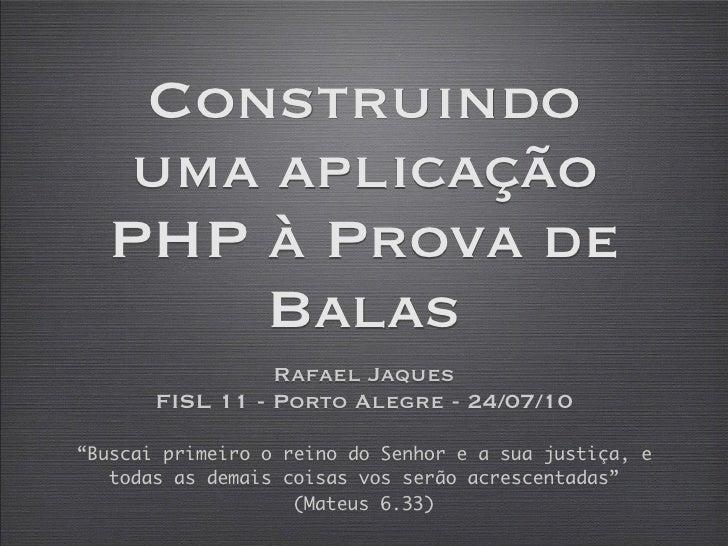 Construindo   uma aplicação   PHP à Prova de       Balas                  Rafael Jaques        FISL 11 - Porto Alegre - 24...