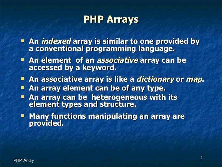 PHP Arrays <ul><li>An  indexed  array is similar to one provided by a conventional programming language. </li></ul><ul><li...