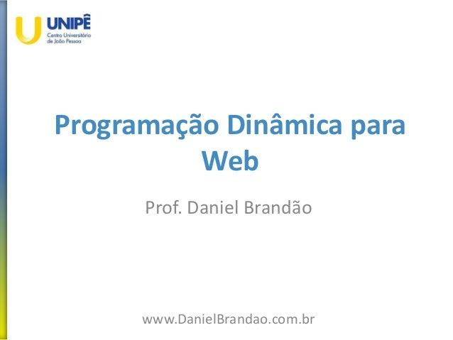 Programação Dinâmica para Web Prof. Daniel Brandão www.DanielBrandao.com.br