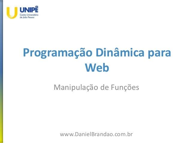 Programação Dinâmica para Web Manipulação de Funções www.DanielBrandao.com.br
