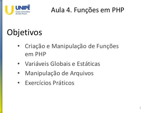 Objetivos Aula 4. Funções em PHP • Criação e Manipulação de Funções em PHP • Variáveis Globais e Estáticas • Manipulação d...