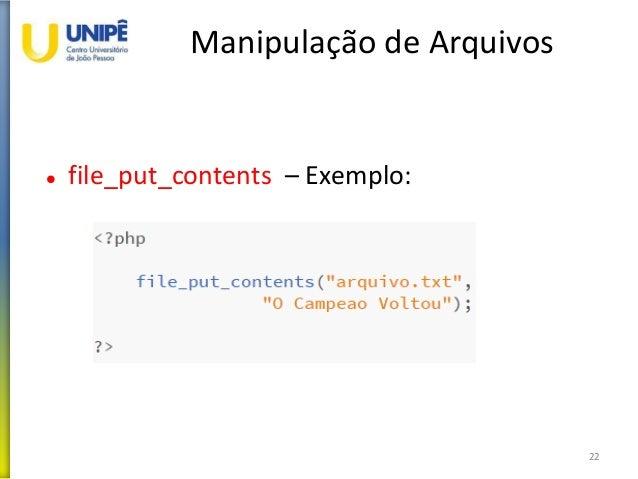 Manipulação de Arquivos  file_put_contents – Exemplo: 22