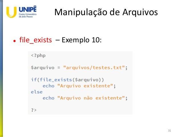 Manipulação de Arquivos  file_exists – Exemplo 10: 31