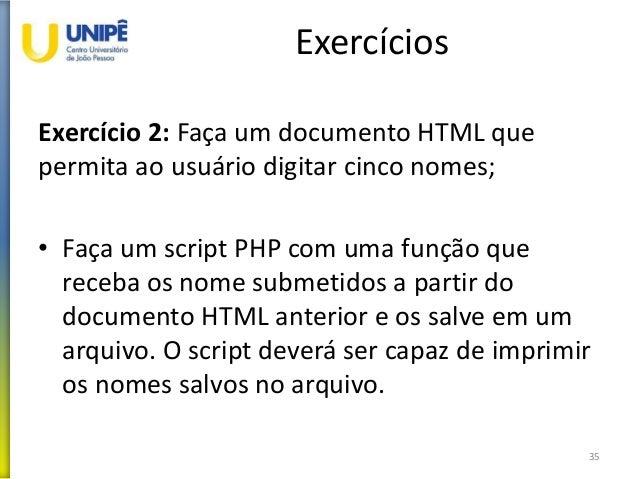 Exercícios Exercício 2: Faça um documento HTML que permita ao usuário digitar cinco nomes; • Faça um script PHP com uma fu...