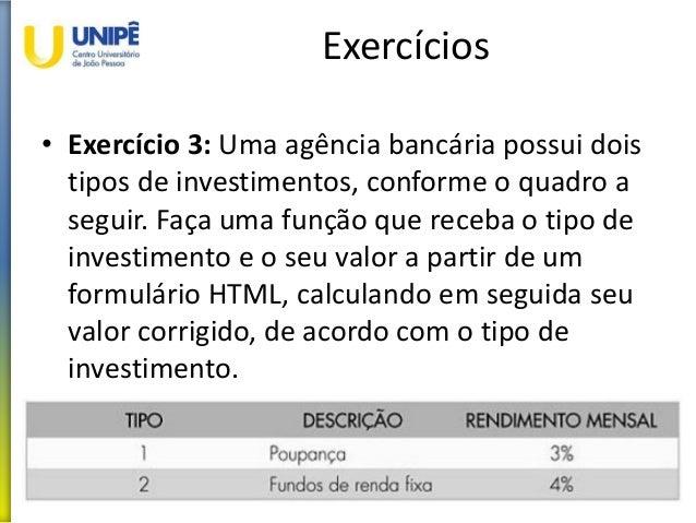 Exercícios • Exercício 3: Uma agência bancária possui dois tipos de investimentos, conforme o quadro a seguir. Faça uma fu...
