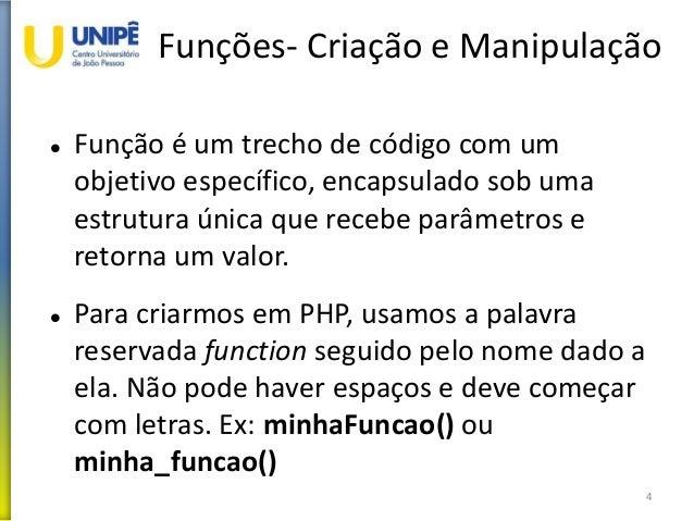 Funções- Criação e Manipulação  Função é um trecho de código com um objetivo específico, encapsulado sob uma estrutura ún...
