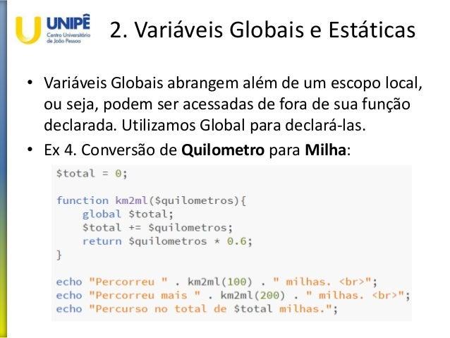 2. Variáveis Globais e Estáticas • Variáveis Globais abrangem além de um escopo local, ou seja, podem ser acessadas de for...