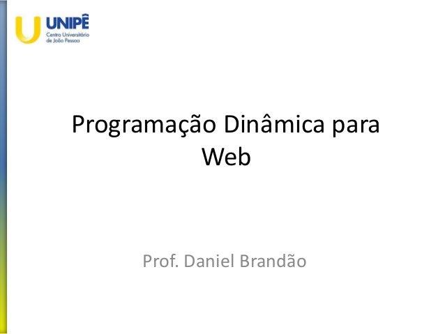 Programação Dinâmica para Web Prof. Daniel Brandão