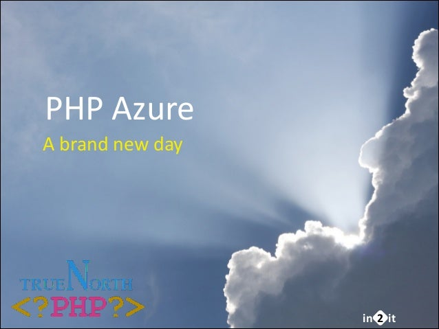 PHP	   Azure A	   brand	   new	   day  in 2 it