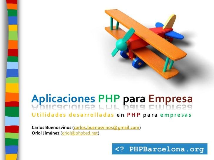 Aplicaciones PHP para Empresa Utilidades desarrolladas en PHP para empresas  Carlos Buenosvinos (carlos.buenosvinos@gmail....
