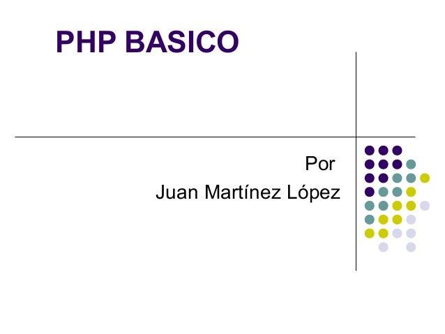 PHP BASICO Por Juan Martínez López