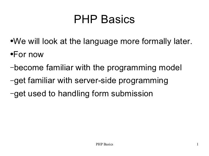 PHP Basics●   We will look at the language more formally later.●   For now–become       familiar with the programming mode...