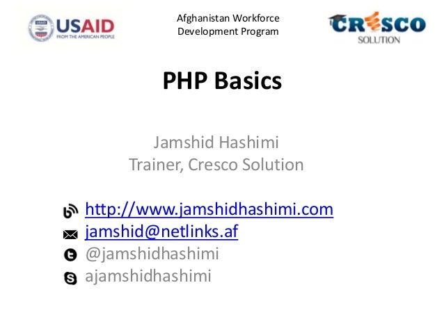 PHP BasicsJamshid HashimiTrainer, Cresco Solutionhttp://www.jamshidhashimi.comjamshid@netlinks.af@jamshidhashimiajamshidha...