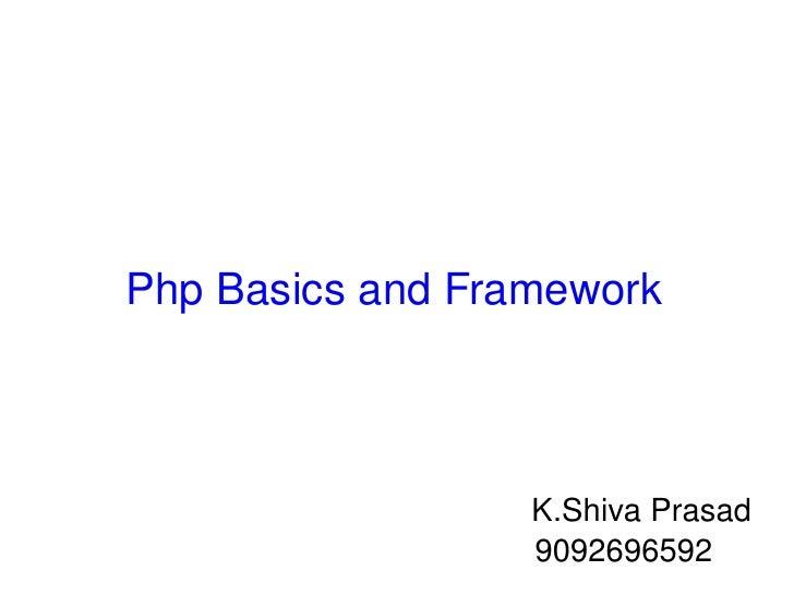 Php Basics and Framework K.Shiva Prasad 9092696592