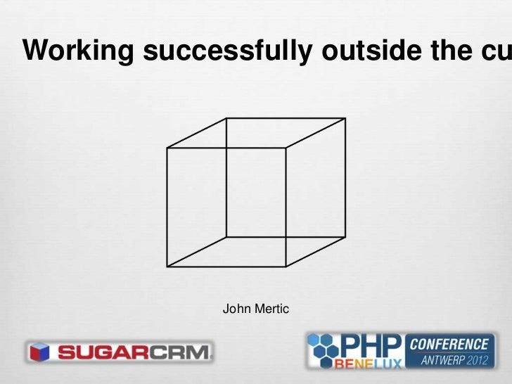 Working successfully outside the cu              John Mertic