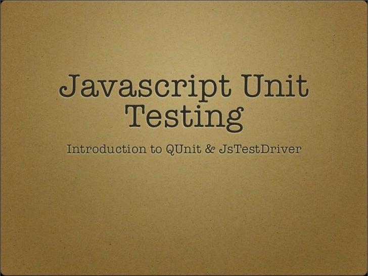 Javascript Unit   TestingIntroduction to QUnit & JsTestDriver