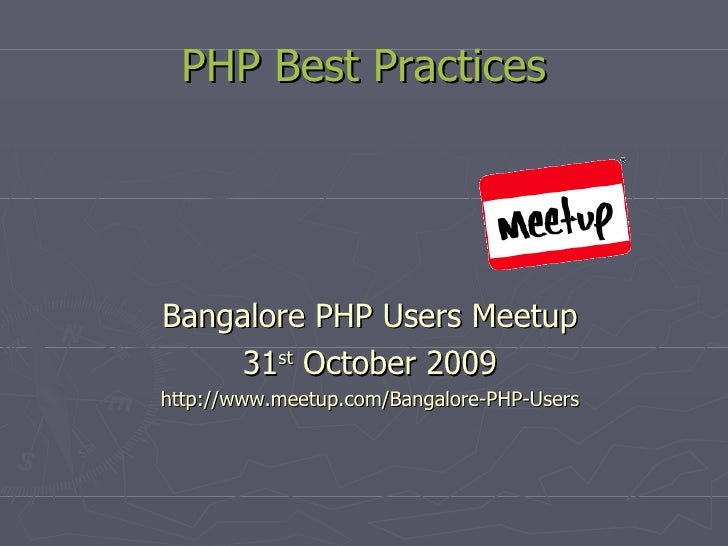 PHP Best Practices Bangalore PHP Users Meetup 31 st  October 2009 http://www.meetup.com/Bangalore-PHP-Users