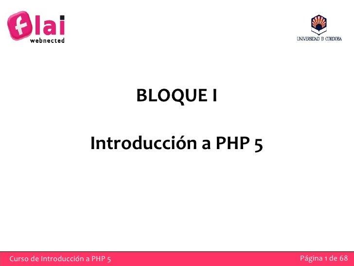 BLOQUE I                        Introducción a PHP 5     Curso de Introducción a PHP 5                Página 1 de 68