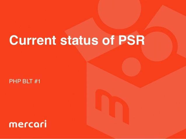 Current status of PSR PHP BLT #1