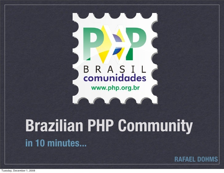 Brazilian PHP Community                  in 10 minutes...                                      RAFAEL DOHMS Tuesday, Decem...