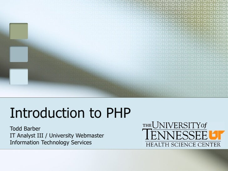 Introduction to PHP Todd Barber IT Analyst III / University Webmaster Information Technology Services