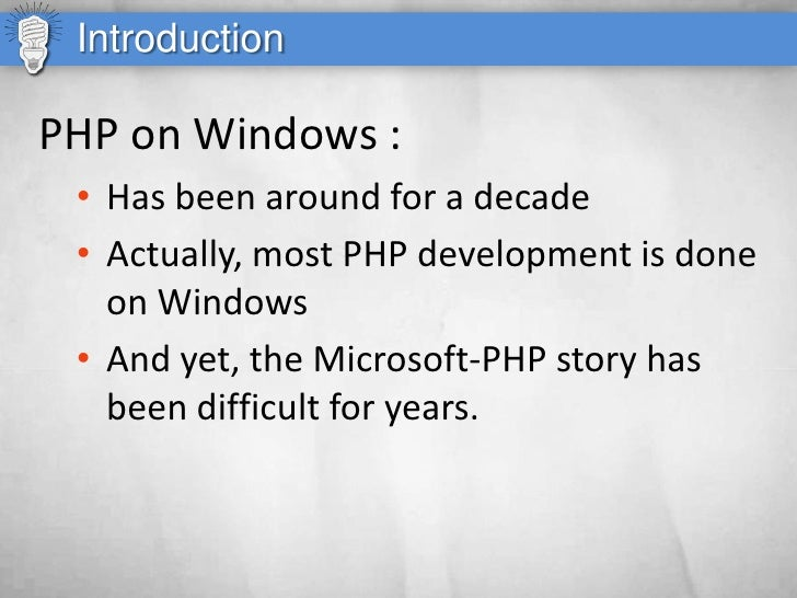 Introduction  PHP on Windows :  • Has been around for a decade  • Actually, most PHP development is done    on Windows  • ...
