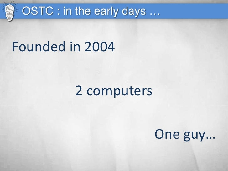 OSTC : in the early days …   Founded in 2004             2 computers                           One guy…