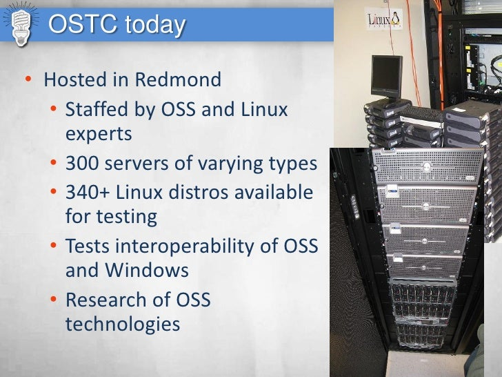 OSTC today  • Hosted in Redmond   • Staffed by OSS and Linux     experts   • 300 servers of varying types   • 340+ Linux d...