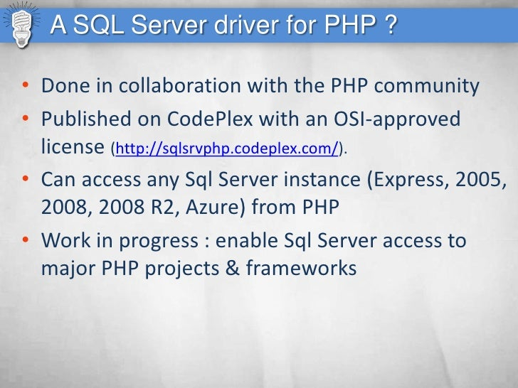 A SQL Server driver for PHP ?  • Done in collaboration with the PHP community • Published on CodePlex with an OSI-approved...