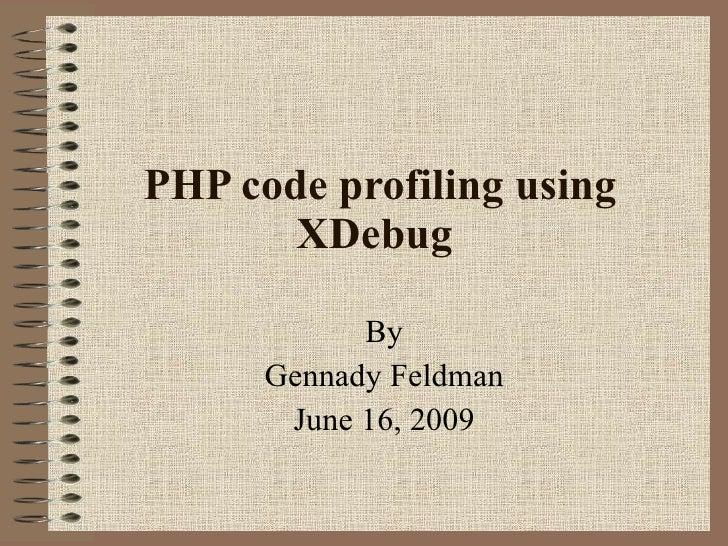 PHP code profiling using XDebug   By Gennady Feldman June 16, 2009